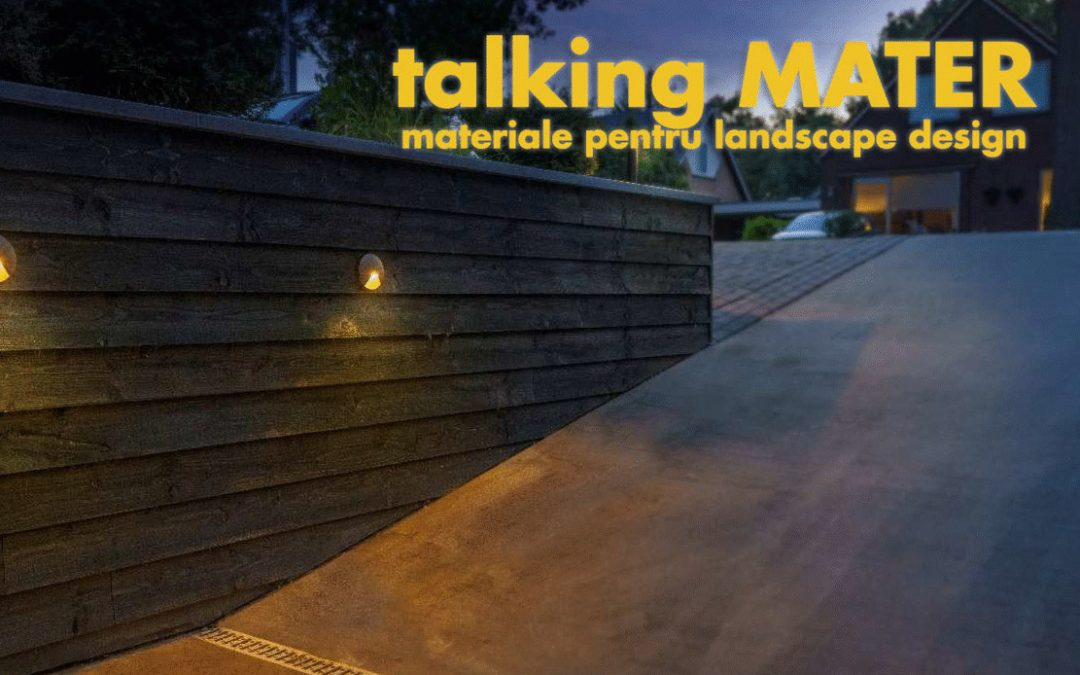 Talking MATER – Materiale pentru Landscape design
